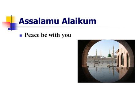 Assalamu Alaikum Peace be with you. Islam : Brief Introduction Mahmoud Haddara.