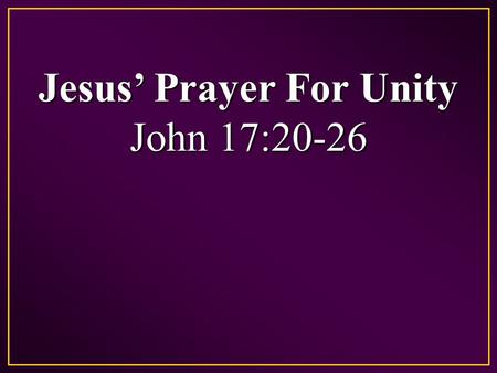 Jesus' Prayer For Unity John 17:20-26. Principles of Unity God Created Us As One In ChristGod Created Us As One In Christ Gal 3:26-28 – For you are all.