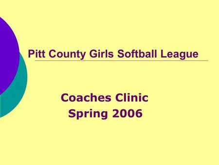 Pitt County Girls Softball League Coaches Clinic Spring 2006.