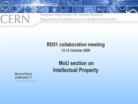 RD51 collaboration meeting 13-15 October 2008 MoU section on Intellectual Property Bernard Denis, CERN-DSU-TT