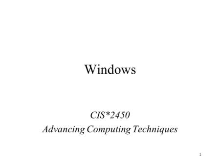 1 Windows CIS*2450 Advancing Computing Techniques.