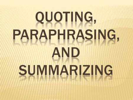 Quotations must be identical to the original, using a small segment of the source. They must match the source document word for word and must be attributed.