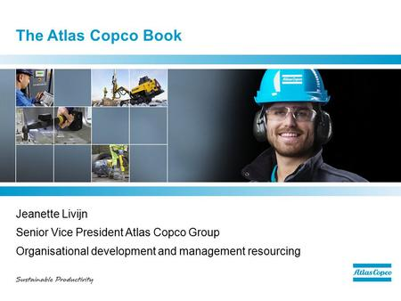 The Atlas Copco Book Jeanette Livijn Senior Vice President Atlas Copco Group Organisational development and management resourcing.