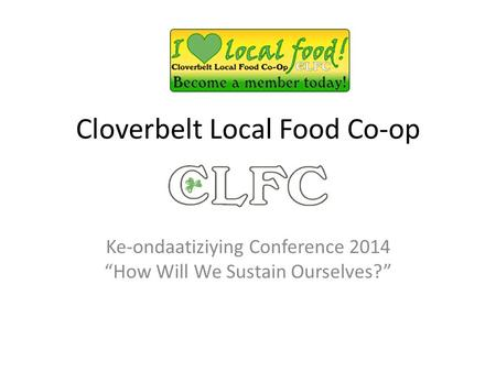 "Cloverbelt Local Food Co-op Ke-ondaatiziying Conference 2014 ""How Will We Sustain Ourselves?"""