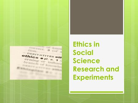 Ethics in Social Science Research and Experiments.
