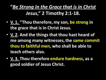 """Be Strong In the Grace that is in Christ Jesus,"" 2 Timothy 2:1-18. V. 1. ""Thou therefore, my son, be strong in the grace that is in Christ Jesus. V. 2."