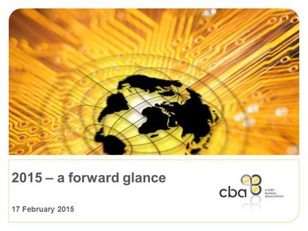 2015 – a forward glance 17 February 2015. South Africa has a sophisticated credit bureau system www.cba.co.za.