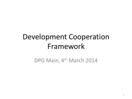 Development Cooperation Framework DPG Main, 4 th March 2014 1.