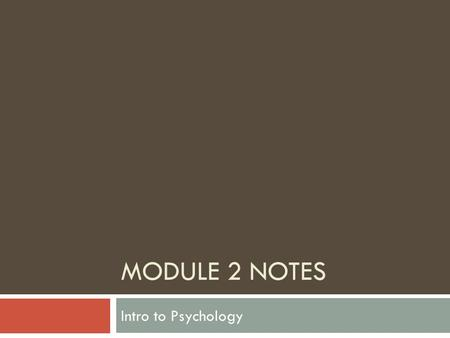 "MODULE 2 NOTES Intro to Psychology. Psychological Perspectives  Method of classifying a collection of ideas  Also called ""schools of thought""  Also."