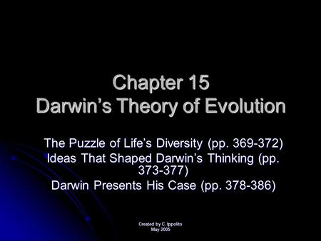 Created by C. Ippolito May 2005 Chapter 15 Darwin's Theory of Evolution The Puzzle of Life's Diversity (pp. 369-372) Ideas That Shaped Darwin's Thinking.