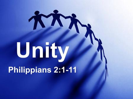 Unity Philippians 2:1-11. Christ prayed for it My prayer is not for them alone. I pray also for those who will believe in me through their message, that.