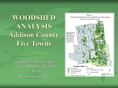 WOODSHED ANALYSIS Addison County Five Towns Analysis by Marc Lapin, Chris Rodgers, & David Brynn Winter/Spring 2009.