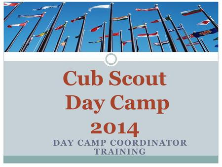 DAY CAMP COORDINATOR TRAINING Cub Scout Day Camp 2014.