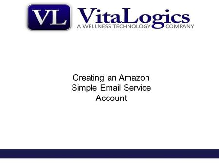 Creating an Amazon Simple Email Service Account. 1- Sign Up for an Amazon Account 2- Verify Sending Email Account or Domain 3- Send Test Message 4- Request.