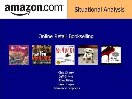 Chip Cherry Jeff Grivno Ellee Hilley Jason Hayes Thermando Stephens Online Retail Bookselling Situational Analysis.