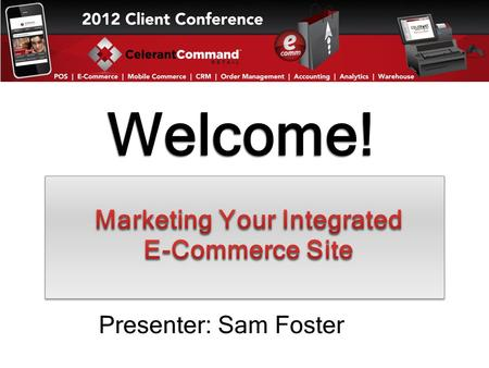 Welcome! Presenter: Sam Foster. Major Topics To Be Covered In This Presentation Content Management System Amazon and eBay Integration Shopping Networks.