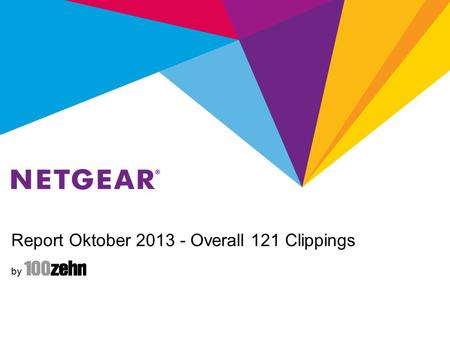 Report Oktober 2013 - Overall 121 Clippings by. Report Oktober 2013 - NETGEAR Retail Business Unit NETGEAR RBU Summary Total: 73 (RBU) + 31 (both) Clippings.