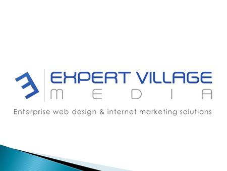WELCOME ABOUT US Expert Village Media Technologies is a professional web design company based in Indore, MP, specializes in custom web design and internet.