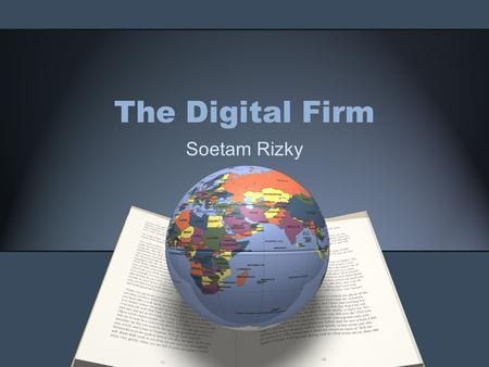 The Digital Firm Soetam Rizky. Before we start…… Organization and IS ? IT implications for organizations ? Consideration while implementing IS : –Resistancy.