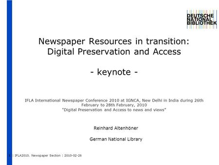 | IFLA2010. Newspaper Section | 2010-02-26 Newspaper Resources in transition: Digital Preservation and Access - keynote - IFLA International Newspaper.