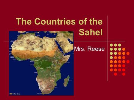 "The Countries of the Sahel Mrs. Reese. The Sahel Means ""Border"" Overgrazing + Drought = Desertification."