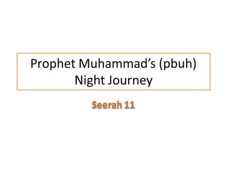Prophet Muhammad's (pbuh) Night Journey. One night the Prophet was awoken from his sleep by the Archangel Jibril, who led him to the door of al-Masjid.