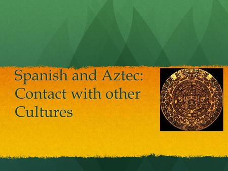 Spanish and Aztec: Contact with other Cultures
