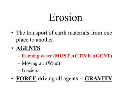 Erosion The transport of earth materials from one place to another.
