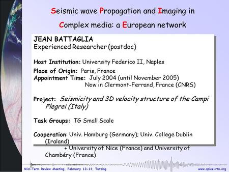 Www.spice-rtn.org Mid-Term Review Meeting, February 13-14, Tutzing Seismic wave Propagation and Imaging in Complex media: a European network JEAN BATTAGLIA.