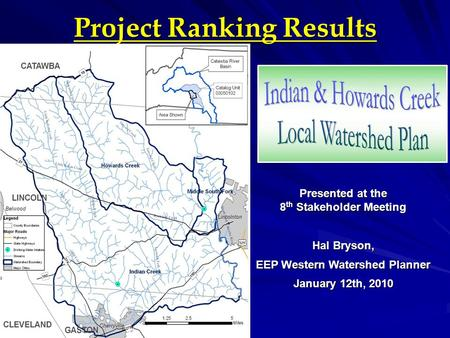 Project Ranking Results Presented at the 8 th Stakeholder Meeting Hal Bryson, EEP Western Watershed Planner January 12th, 2010.