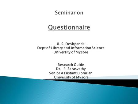 Seminar on Questionnaire.  A questionnaire is a data-gathering device. Questionnaires are flexible and adaptable to a variety of research designs, populations.