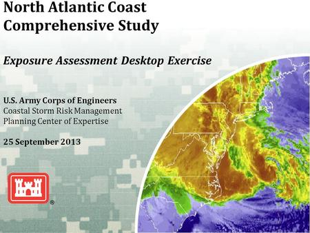 US Army Corps of Engineers BUILDING STRONG ® North Atlantic Coast Comprehensive Study Exposure Assessment Desktop Exercise U.S. Army Corps of Engineers.