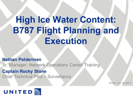 High Ice Water Content: B787 Flight Planning and Execution Nathan Polderman Sr. Manager, Network Operations Center Training Captain Rocky Stone Chief Technical.
