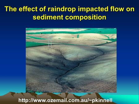 The effect of raindrop impacted flow on sediment composition.