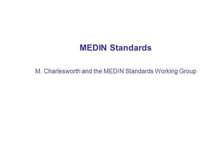 MEDIN Standards M. Charlesworth and the MEDIN Standards Working Group.