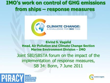 IMO's work on control of GHG emissions from ships – response measures IMO's work on control of GHG emissions from ships – response measures Eivind S. Vagslid.