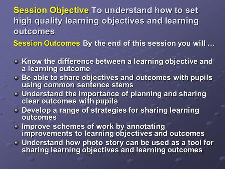 Session Objective To understand how to set high quality learning objectives and learning outcomes Session Outcomes By the end of this session you will.