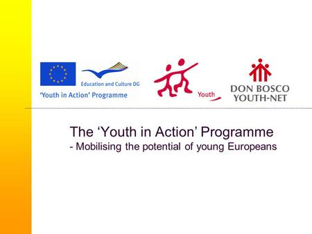 The 'Youth in Action' Programme - Mobilising the potential of young Europeans.