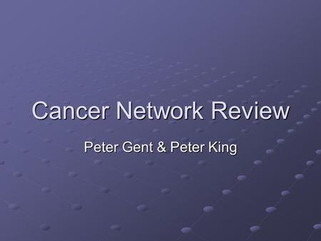 Cancer Network Review Peter Gent & Peter King. Do We Need A Regional Overview Of Cancer Services? Collectively we account for less than 20% of the national.