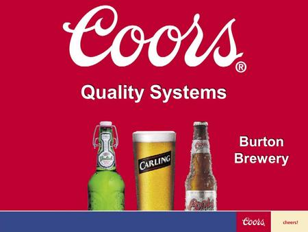 Quality Systems Burton Brewery. Our QEH&S policy  Q, EH&S Policy is signed by the Head of Technical Compliance for MolsonCoors (Greg Wade) and Leo Kiely.