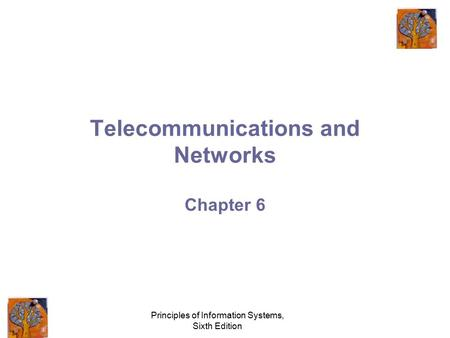 Principles of Information Systems, Sixth Edition Telecommunications and Networks Chapter 6.