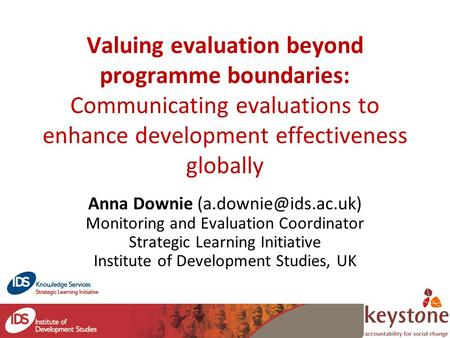 Valuing evaluation beyond programme boundaries: Communicating evaluations to enhance development effectiveness globally Anna Downie