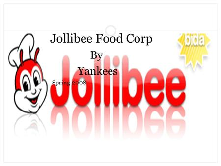 Jollibee Food Corp By Yankees Spring 2008. Overview History of Fast Food History of Jollibee Jollibee Vs. McDonalds Jollibee International Division Strategy: