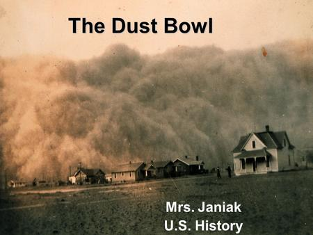 "The Dust Bowl Mrs. Janiak U.S. History. 1931 Severe drought hits the Midwestern and Southern Plains. As the crops die, the ""black blizzards"" begin."