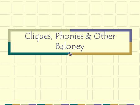 "Cliques, Phonies & Other Baloney. INTRODUCTION During this presentation you will learn what a ""Clique"" is. It's a word that's spelled funny and that."
