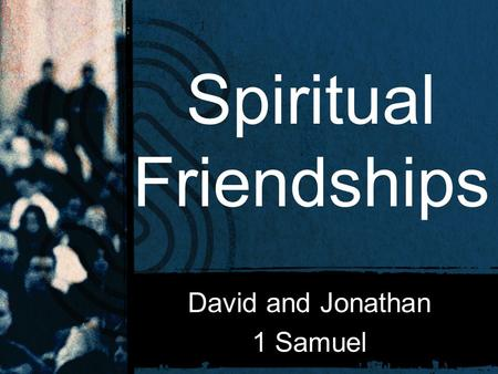 Spiritual Friendships David and Jonathan 1 Samuel.