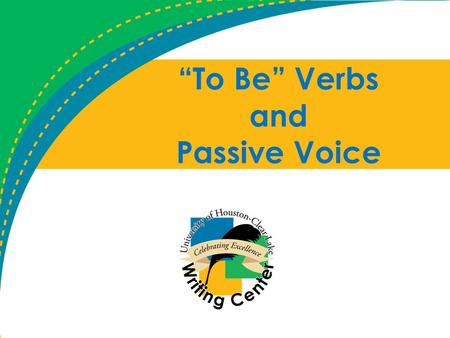 """To Be"" Verbs and Passive Voice. What is a ""to be"" verb? A verb that is used in a number of ways in the English language, including linking, passive construction,"