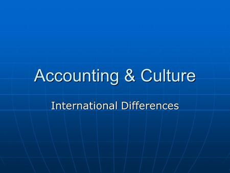 Accounting & Culture International Differences. Manifestations of Culture Symbols Symbols.