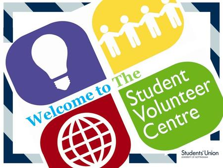 Welcome to The. What Does the SVC Do? We Help Students Volunteer! 3830 students volunteered last year Flexible Volunteering Opportunities to fit around.