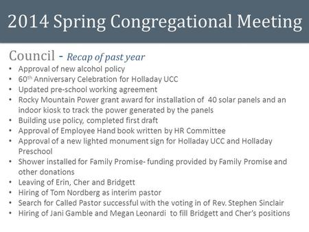 2014 Spring Congregational Meeting Council - Recap of past year Approval of new alcohol policy 60 th Anniversary Celebration for Holladay UCC Updated pre-school.